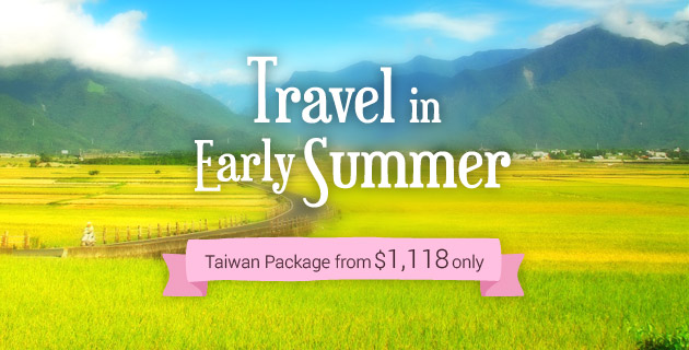 【Travel in early summer】 Taiwan Package fr$1,118 ; Hotel fr $324; Cruise Package fr $4,909